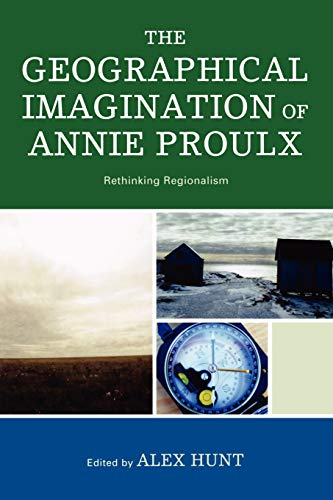 The Geographical Imagination of Annie Proulx: Rethinking: Lexington Books