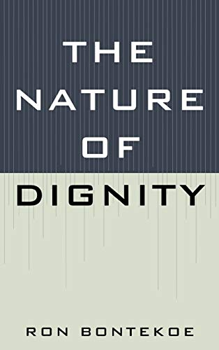 The Nature of Dignity: Bontekoe, Ron