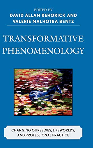 9780739124116: Transformative Phenomenology: Changing Ourselves, Lifeworlds, and Professonal Practice