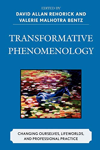 Transformative Phenomenology: Changing Ourselves, Lifeworlds, and Professional: Editor-David Allan Rehorick;