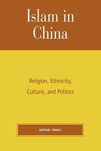 9780739124192: Islam in China: Religion, Ethnicity, Culture, and Politics