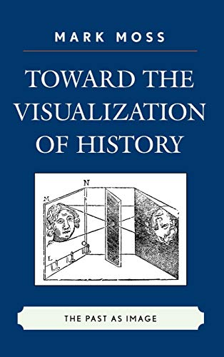 9780739124376: Toward the Visualization of History: The Past as Image