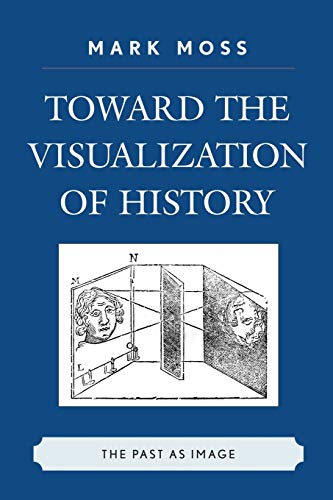 9780739124383: Toward the Visualization of History: The Past as Image