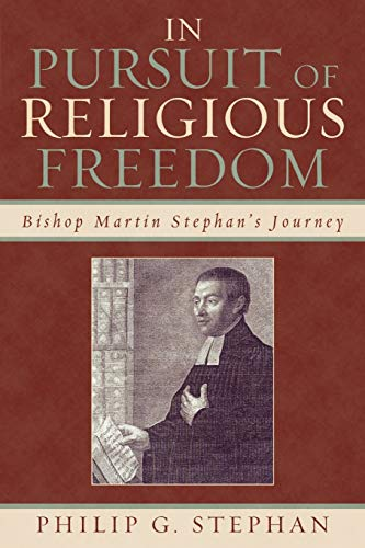 In Pursuit of Religious Freedom: Bishop Martin Stephans Journey: Philip Stephan