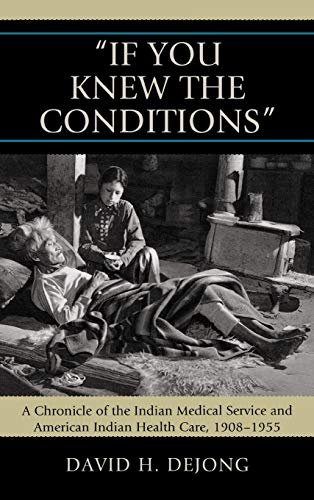 9780739124451: 'If You Knew the Conditions': A Chronicle of the Indian Medical Service and American Indian Health Care, 1908-1955