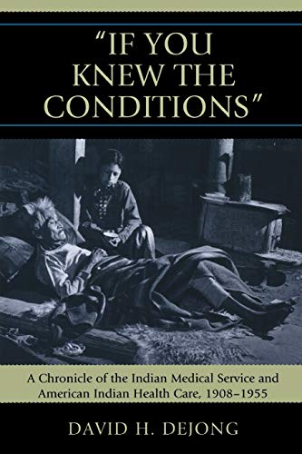 9780739124468: 'If You Knew the Conditions': A Chronicle of the Indian Medical Service and American Indian Health Care, 1908-1955