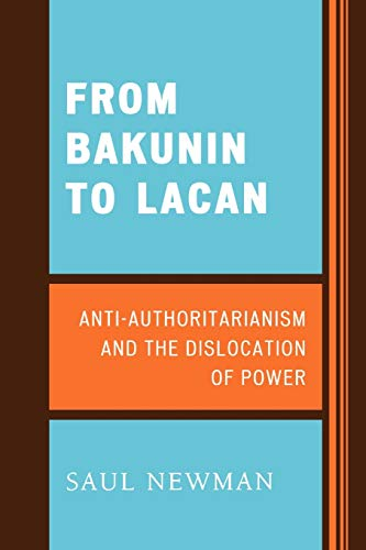 9780739124550: From Bakunin to Lacan: AntiAuthoritarianism and the Dislocation of Power