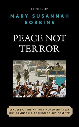 Peace Not Terror: Leaders of the Antiwar Movement Speak Out Against U.S. Foreign Policy Post 9/11: ...