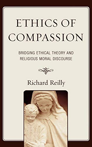 9780739125045: Ethics of Compassion: Bridging Ethical Theory and Religious Moral Discourse (Studies in Comparative Philosophy and Religion)