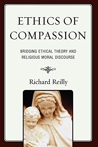 9780739125052: Ethics of Compassion: Bridging Ethical Theory and Religious Moral Discourse (Studies in Comparative Philosophy and Religion)
