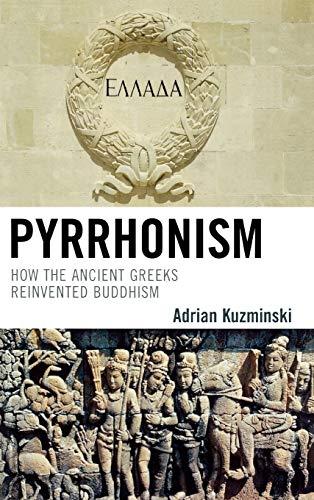 PYRRHONSIM: How the Ancient Greeks Reinvented Buddhism: Kuzminski, Adrian