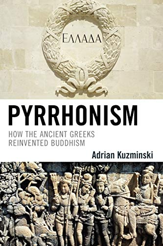 9780739125076: Pyrrhonism: How the Ancient Greeks Reinvented Buddhism (Studies in Comparative Philosophy and Religion)