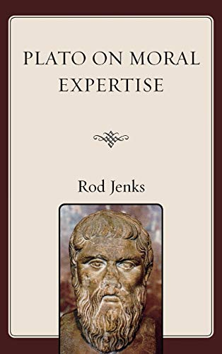Plato on Moral Expertise: Rod Jenks