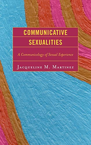 9780739125359: Communicative Sexualities: A Communicology of Sexual Experience