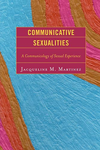 9780739125366: Communicative Sexualities: A Communicology of Sexual Experience