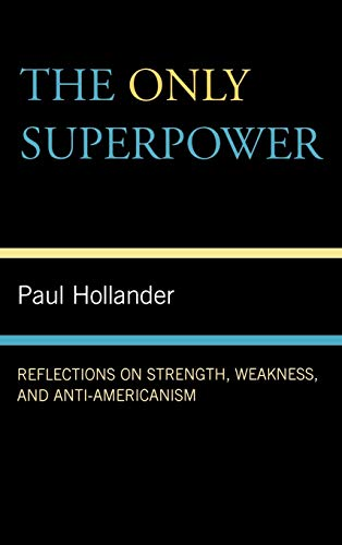 9780739125434: The Only Super Power: Reflections on Strength, Weakness, and Anti-Americanism