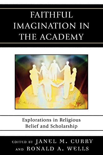 9780739125489: Faithful Imagination in the Academy: Explorations in Religious Belief and Scholarship