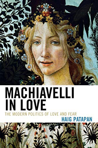 9780739125755: Machiavelli in Love: The Modern Politics of Love and Fear
