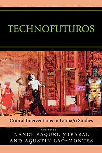 9780739125786: Technofuturos: Critical Interventions in Latina/O Studies