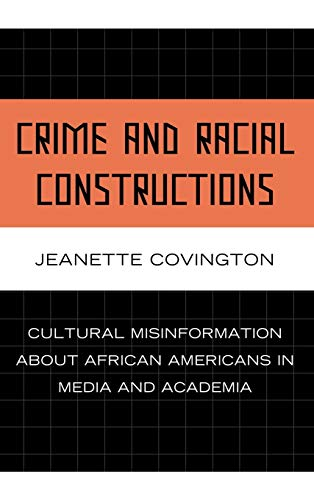 9780739125915: Crime and Racial Constructions: Cultural Misinformation about African Americans in Media and Academia