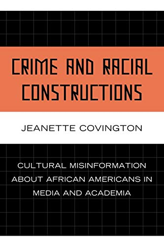 9780739125922: Crime and Racial Constructions: Cultural Misinformation about African Americans in Media and Academia