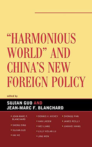 Harmonious World and China's New Foreign Policy: Editor-Sujian Guo; Editor-Jean-Marc