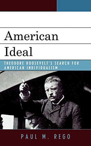 9780739126073: American Ideal: Theodore Roosevelt's Search for American Individualism