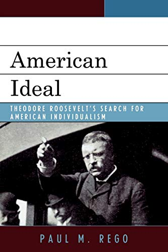 9780739126080: American Ideal: Theodore Roosevelt's Search for American Individualism