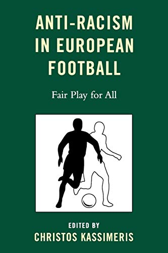 Anti-Racism in European Football: Fair Play for: Kassimeris, Christos [Editor];