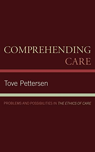 9780739126158: Comprehending Care: Problems and Possibilities in The Ethics of Care