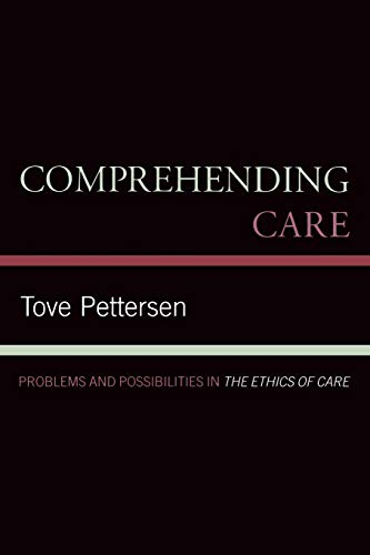 9780739126165: Comprehending Care: Problems and Possibilities in The Ethics of Care
