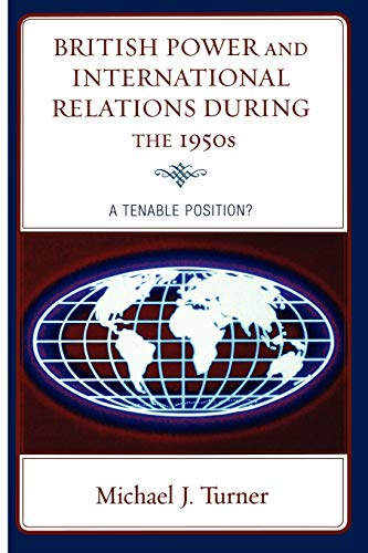 9780739126424: British Power and International Relations during the 1950s: A Tenable Position?
