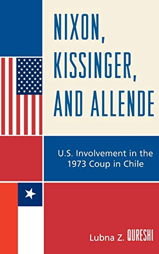 9780739126554: Nixon, Kissinger, and Allende: U.S. Involvement in the 1973 Coup in Chile