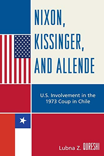 9780739126561: Nixon, Kissinger, and Allende: U.S. Involvement in the 1973 Coup in Chile