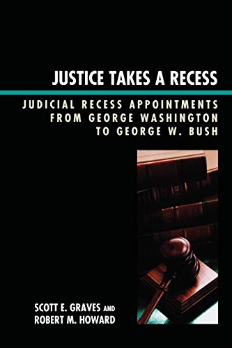 Justice Takes a Recess: Judicial Recess Appointments: Graves, Scott E.,