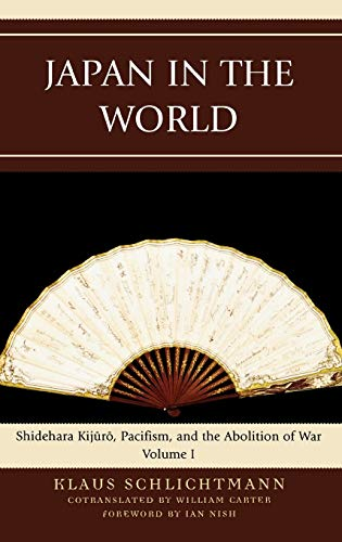 9780739126752: Japan in the World: Shidehara Kijuro, Pacifism, and the Abolition of War (AsiaWorld)