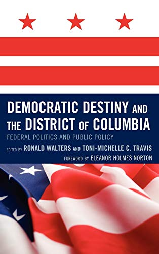 9780739127162: Democratic Destiny and the District of Columbia: Federal Politics and Public Policy