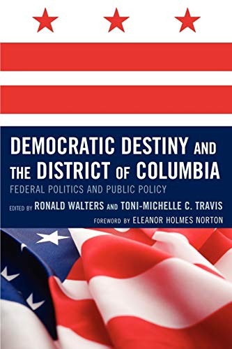 9780739127179: Democratic Destiny and the District of Columbia: Federal Politics and Public Policy