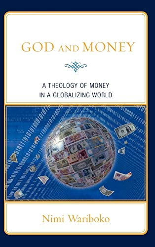 God and Money: A Theology of Money in a Globalizing World: Nimi Wariboko