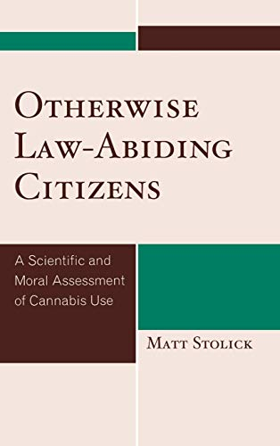 9780739127452: Otherwise Law-Abiding Citizens: A Scientific and Moral Assessment of Cannabis Use
