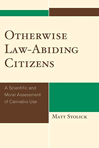 9780739127469: Otherwise Law-Abiding Citizens: A Scientific and Moral Assessment of Cannabis Use