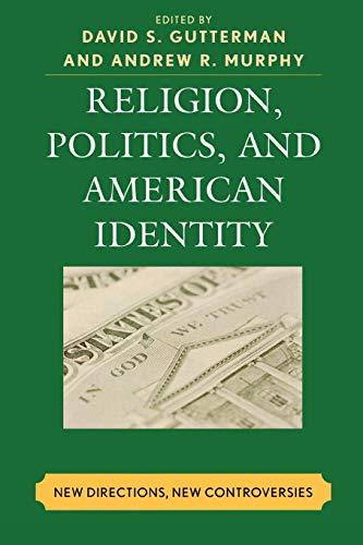 Religion, Politics, and American Identity: New Directions,: Editor-David S. Gutterman;
