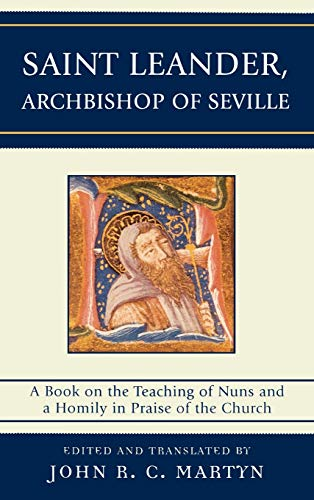 9780739127711: Saint Leander, Archbishop of Seville: A Book on the Teaching of Nuns and a Homily in Praise of the Church
