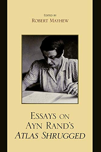 Essays on Ayn Rand's Atlas Shrugged: Editor-Robert Mayhew; Contributor-Michael