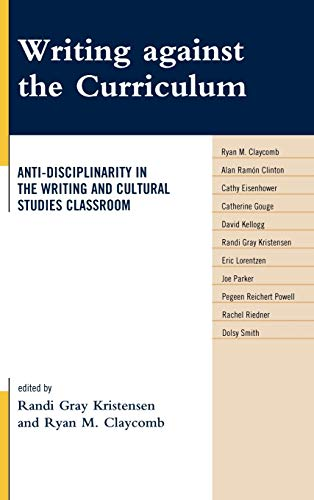 Writing against the Curriculum: Anti-Disciplinarity in the Writing and Cultural Studies Classroom (...
