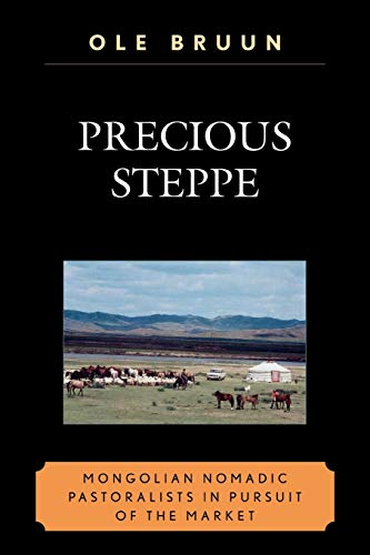 9780739128077: Precious Steppe: Mongolian Nomadic Pastoralists in Pursuit of the Market (AsiaWorld)