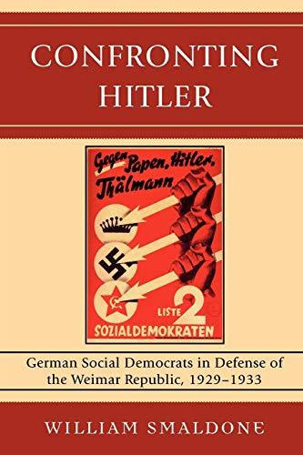 9780739128442: Confronting Hitler: German Social Democrats in Defense of the Weimar Republic, 1929-1933