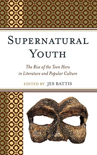 9780739128596: Supernatural Youth: The Rise of the Teen Hero in Literature and Popular Culture
