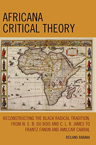 9780739128855: Africana Critical Theory: Reconstructing The Black Radical Tradition, From W. E. B. Du Bois and C. L. R. James to Frantz Fanon and Amilcar Cabral