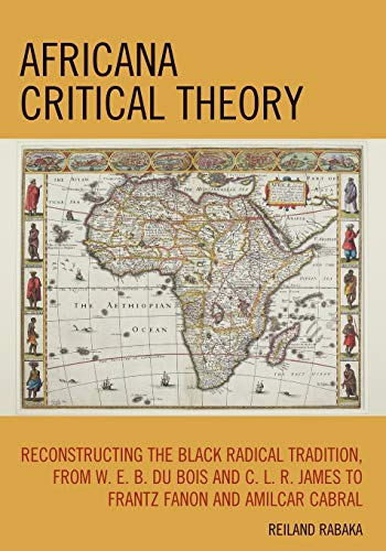 9780739128862: Africana Critical Theory: Reconstructing The Black Radical Tradition, From W. E. B. Du Bois and C. L. R. James to Frantz Fanon and Amilcar Cabral
